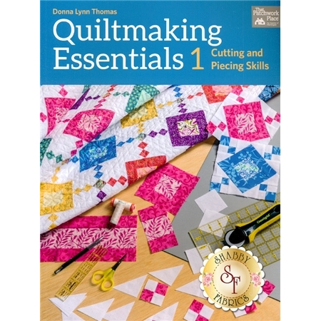 Quiltmaking Essentials 1 - Cutting And Piecing Skills Book